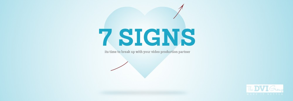 7 Signs that its time to break up with your video production partner