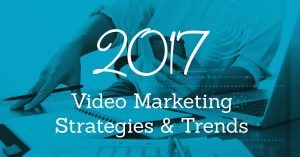 Creating a Video Marketing Strategy for 2017
