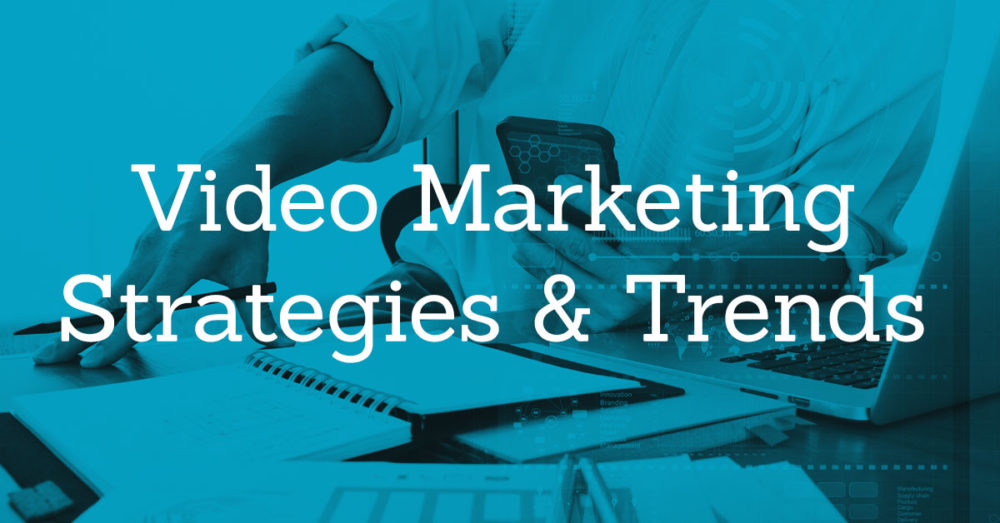 Video Marketing Strategies and Trends