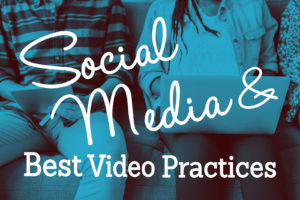 Social Media Video Best Practices