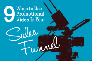 9 Different Ways to Use Promotional Videos in Your Sales Funnel
