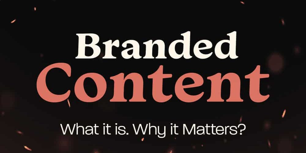 Branded Content and Why it Matters