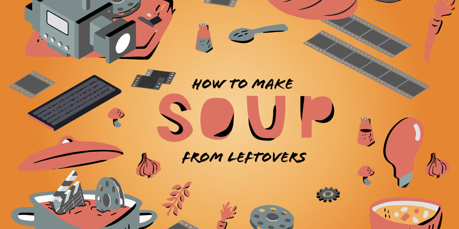 How to Make Soup from Leftovers Creative Production During COVID-19
